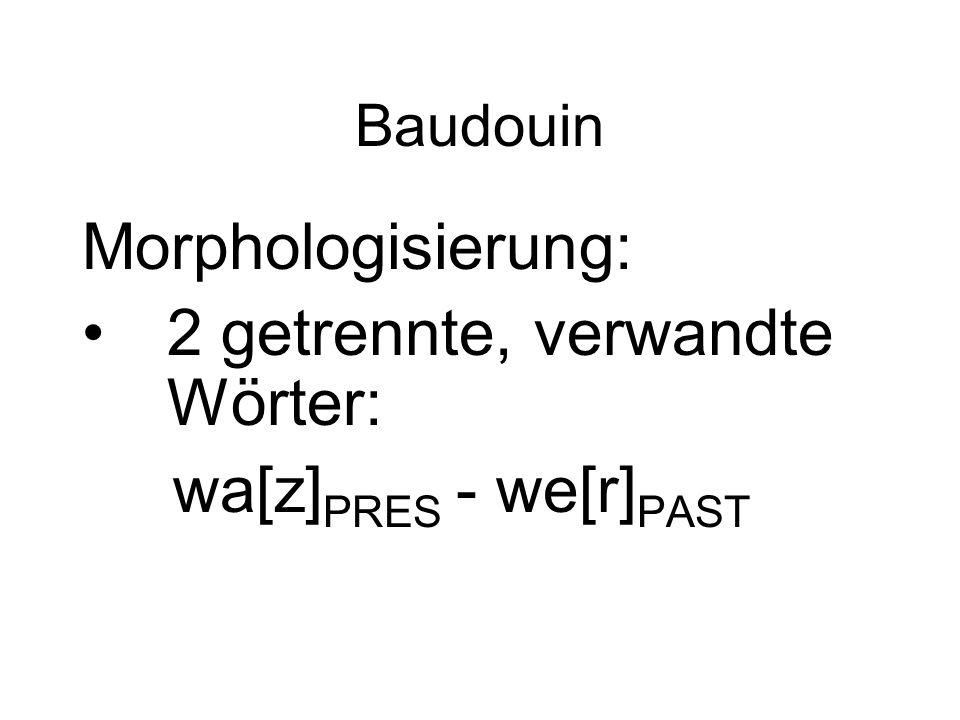 2 getrennte, verwandte Wörter: wa[z]PRES - we[r]PAST